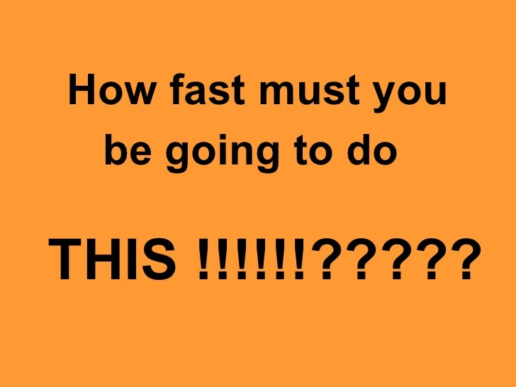 How Fast Must You Be Going to do This