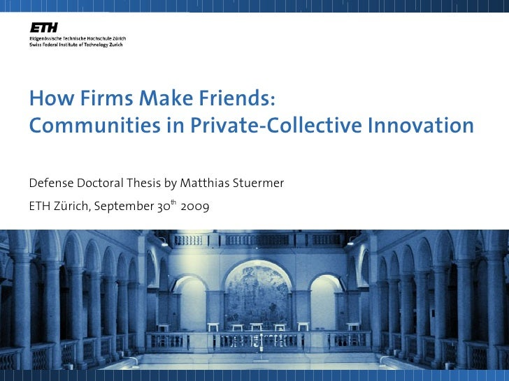 How Firms Make Friends: Communities in Private-Collective Innovation  Defense Doctoral Thesis by Matthias Stuermer ETH Zür...