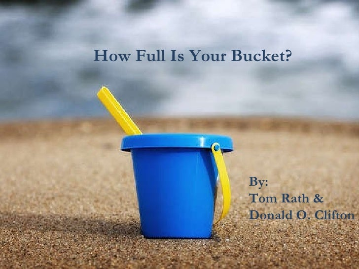 How Full Is Your Bucket?  By: Tom Rath & Donald O. Clifton
