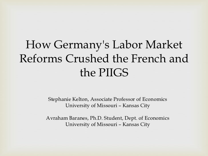 How Germanys Labor MarketReforms Crushed the French and          the PIIGS     Stephanie Kelton, Associate Professor of Ec...