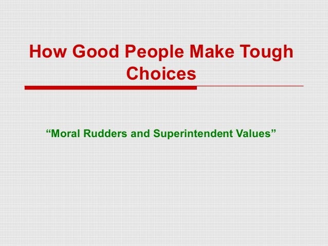 """How Good People Make Tough Choices """"Moral Rudders and Superintendent Values"""""""