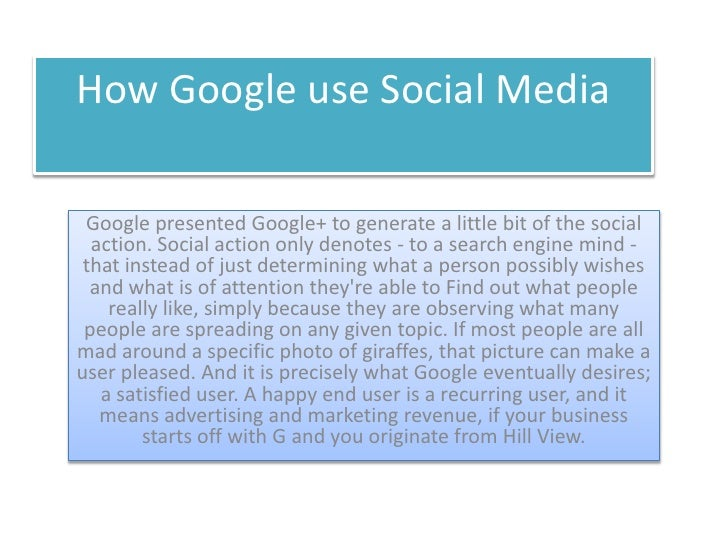 How Google use Social Media Google presented Google+ to generate a little bit of the social  action. Social action only de...