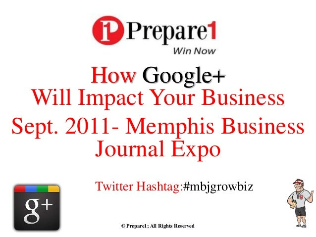 How Google+  Will Impact Your BusinessSept. 2011- Memphis Business         Journal Expo        Twitter Hashtag:#mbjgrowbiz...