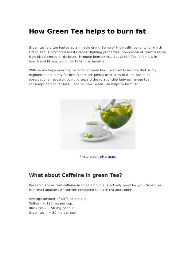 How Green Tea helps to burn fatGreen tea is often touted as a miracle drink. Some of the health benefits for whichGreen Te...