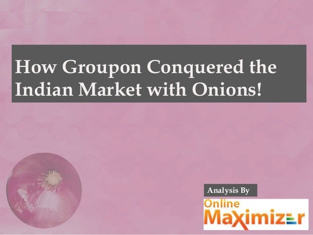 How Groupon Conquered the Indian Market with Onions! Analysis By