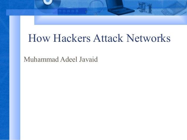 How Hackers Attack Networks Muhammad Adeel Javaid