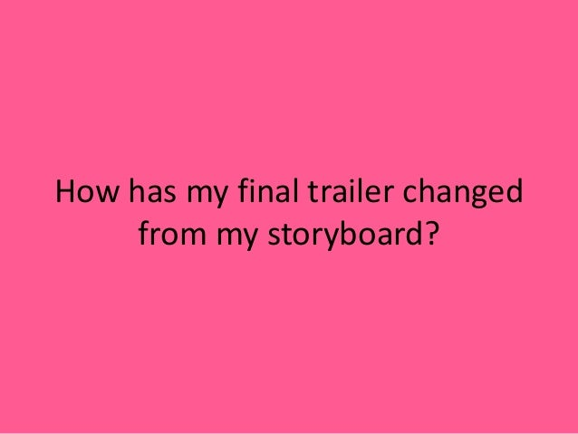How has my trailer changed from my storyboard?