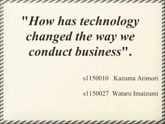 How has_technology_changed_the_way_we_conduct