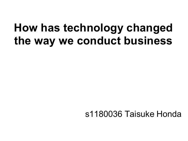 How has technology changedthe way we conduct businesss1180036 Taisuke Honda