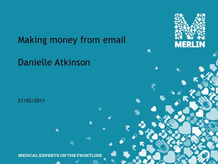Making money from email Danielle Atkinson 21/02/2011