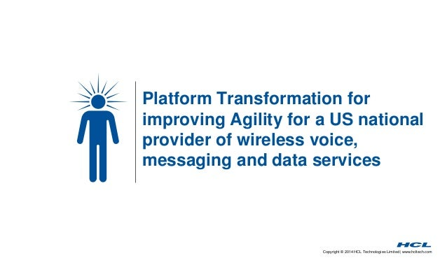 Platform Transformation for  improving Agility for a US national  provider of wireless voice,  messaging and data services...