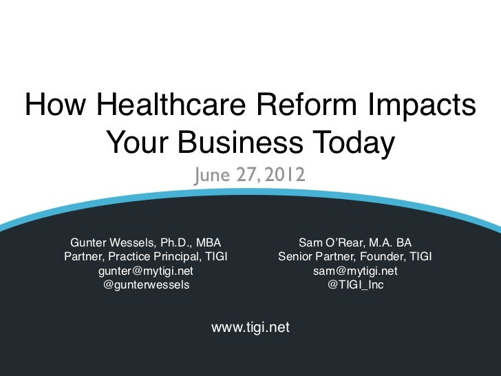 How Healthcare Reform Impacts    Your Business Today                            June 27, 2012   Gunter Wessels, Ph.D., MBA...