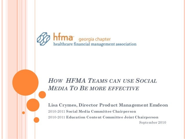 HOW HFMA TEAMS CAN USE SOCIALMEDIA TO BE MORE EFFECTIVELisa Crymes, Director Product Management Emdeon2010-2011 Social Med...