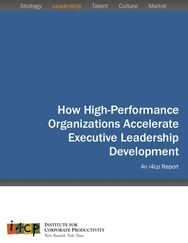 Globa  How High-Performance Organizations Accelerate Executive Leadership Development An i4cp Report Strategy Leadership ...