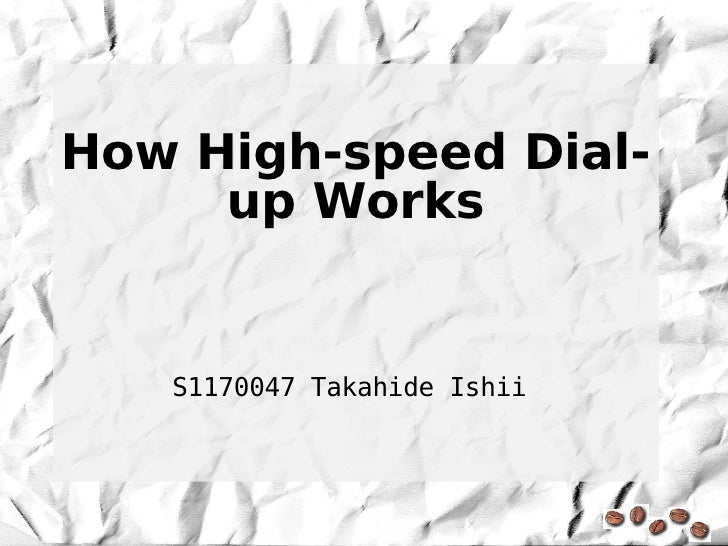 How High-speed Dial-      up Works      S1170047 Takahide Ishii