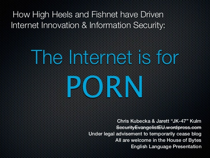 How High Heels and Fishnet have DrivenInternet Innovation & Information Security:     The Internet is for               PO...