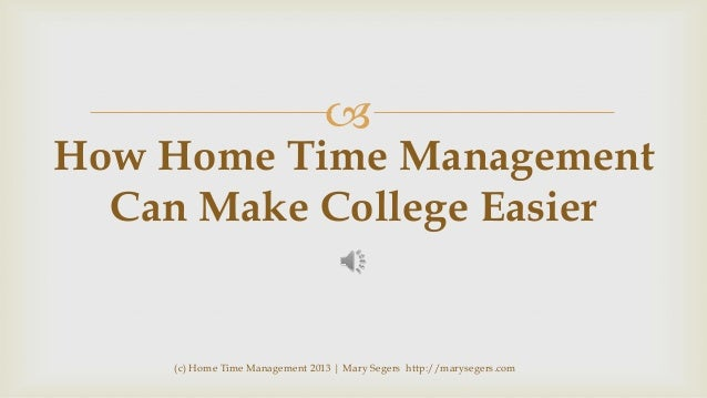   How Home Time Management Can Make College Easier  (c) Home Time Management 2013 | Mary Segers http://marysegers.com
