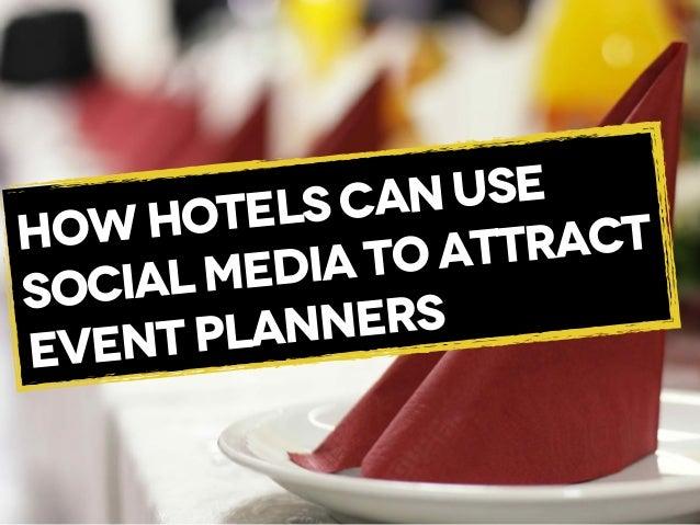 Các khách sạn sử dụng mạng xã hội để thu hút các đơn vị tổ chức sự kiện như thế nào?