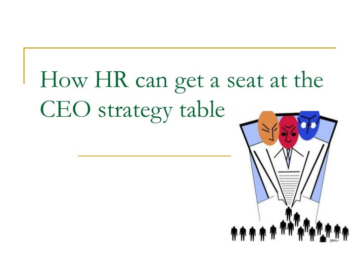 How HR can get a seat at theCEO strategy table