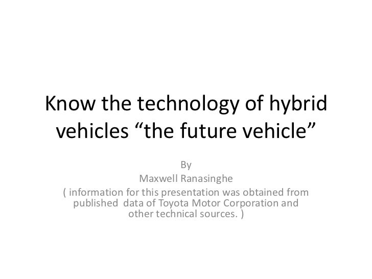 "Know the technology of hybrid vehicles ""the future vehicle""<br />By<br />Maxwell Ranasinghe<br />( information for this pr..."