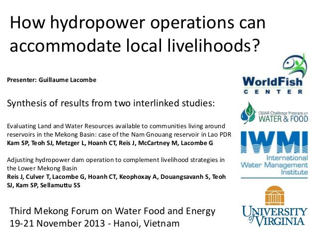 How hydropower operations can accommodate local livelihoods? Presenter: Guillaume Lacombe  Synthesis of results from two i...