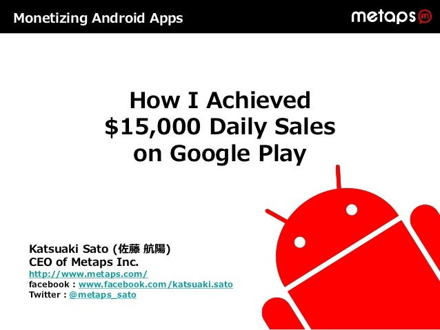 Monetizing Android Apps                  How I Achieved                $15,000 Daily Sales                  on Google Play...