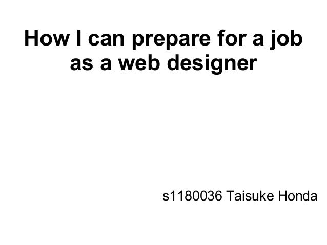How I can prepare for a jobas a web designers1180036 Taisuke Honda