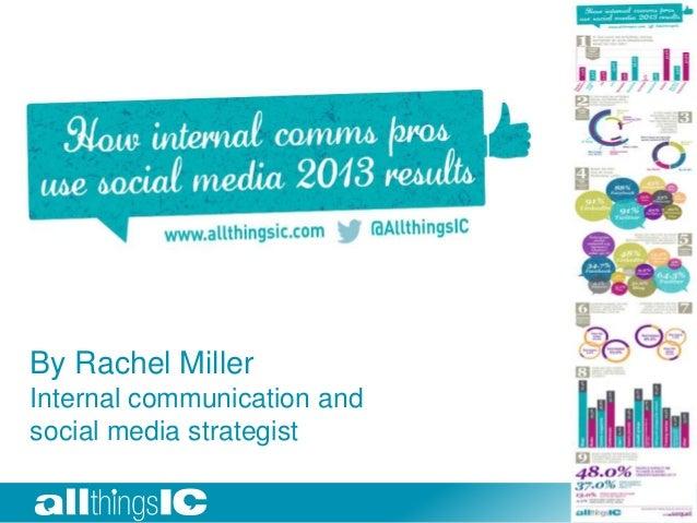 How internal communication professionals use social media - by Rachel Miller @AllthingsIC
