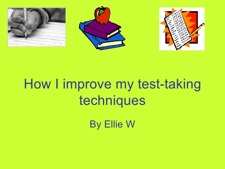 How I improve my test-taking techniques By Ellie W