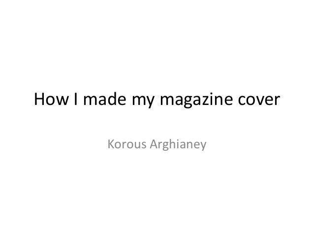 How I made my magazine cover        Korous Arghianey