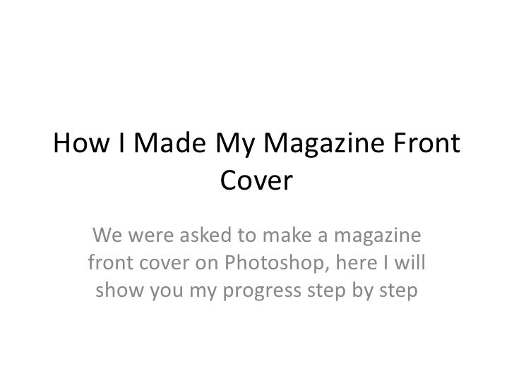 How I Made My Magazine Front Cover<br />We were asked to make a magazine front cover on Photoshop, here I will show you my...