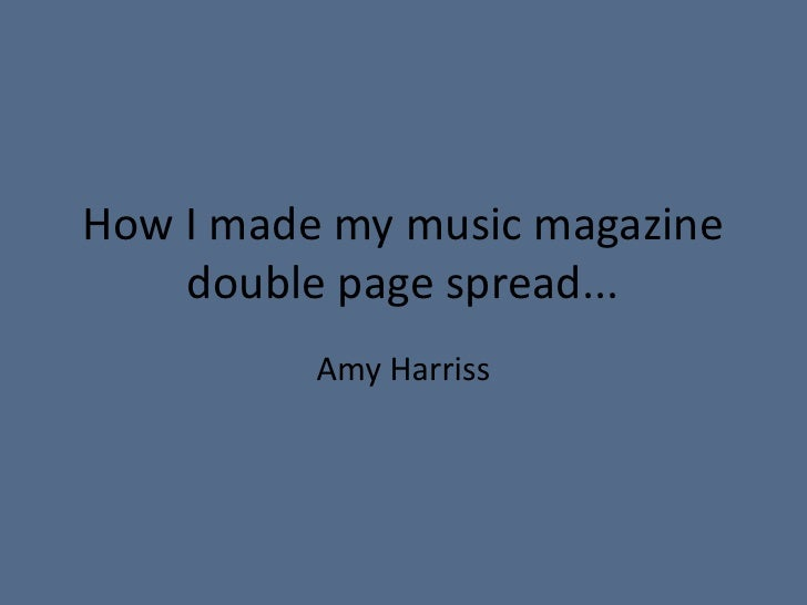 How I made my music magazine double page spread...<br />Amy Harriss<br />