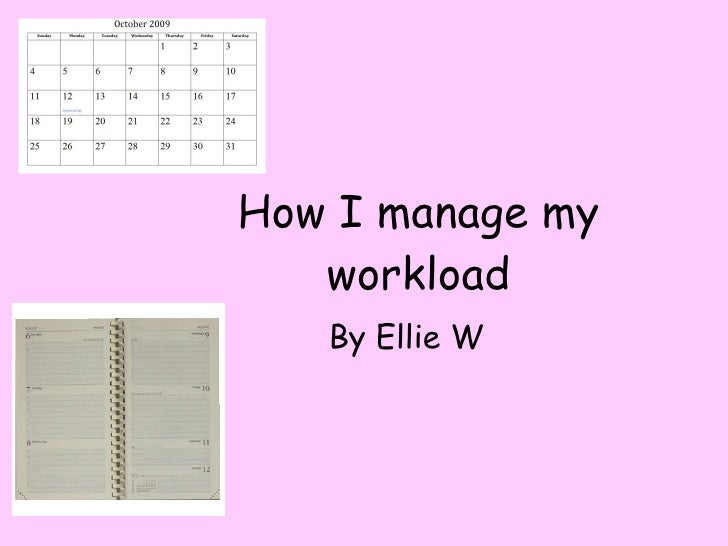 How I manage my workload By Ellie W
