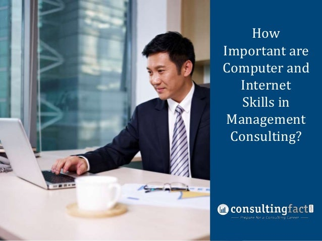 How Important are Computer and Internet Skills in Management Consulting
