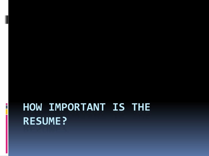 How Important is the Resume?<br />