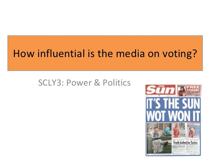 How influential is the media on voting? SCLY3: Power & Politics