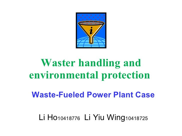 Waster handling and environmental protection   Waste-Fueled Power Plant Case Li Ho 10418776  Li Yiu Wing 10418725