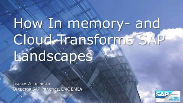 1© Copyright 2013 EMC Corporation. All rights reserved. How In memory- and Cloud Transforms SAP Landscapes Joakim Zetterbl...