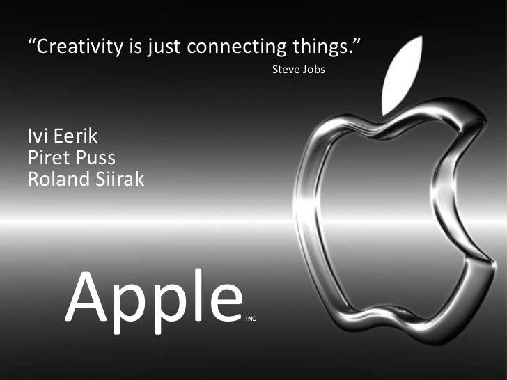 """Creativity is just connecting things.""                               Steve JobsIvi EerikPiret PussRoland Siirak    Apple ..."