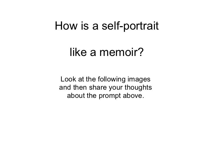 How is a self-portrait   like a memoir?Look at the following imagesand then share your thoughts  about the prompt above.