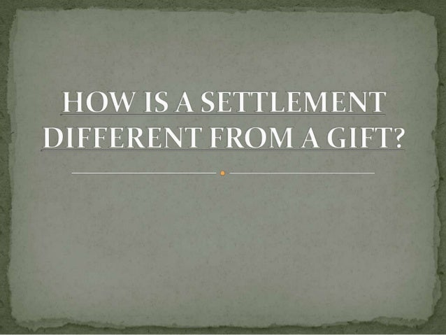 How is a settlement different from a gift?