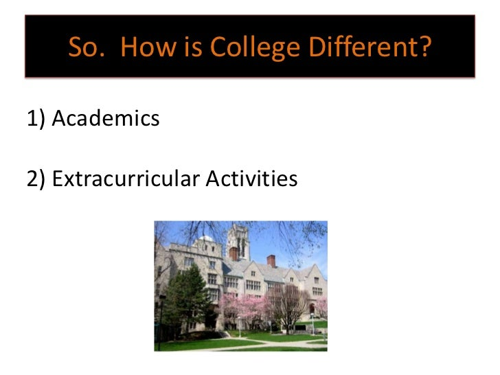 So. How is College Different?1) Academics2) Extracurricular Activities