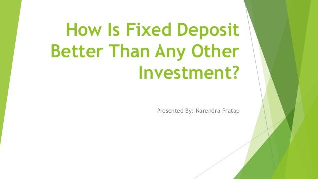 How is fixed deposit better than any other