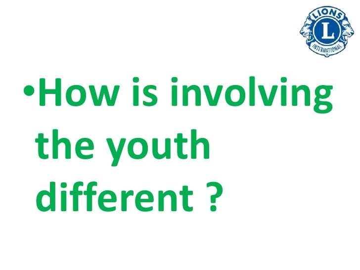 •How is involving the youth different ?