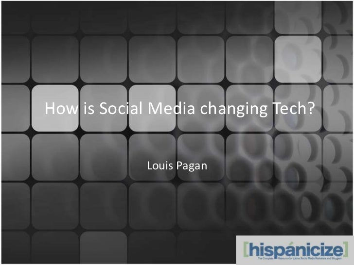 How is Social Media changing Tech?<br />Louis Pagan<br />