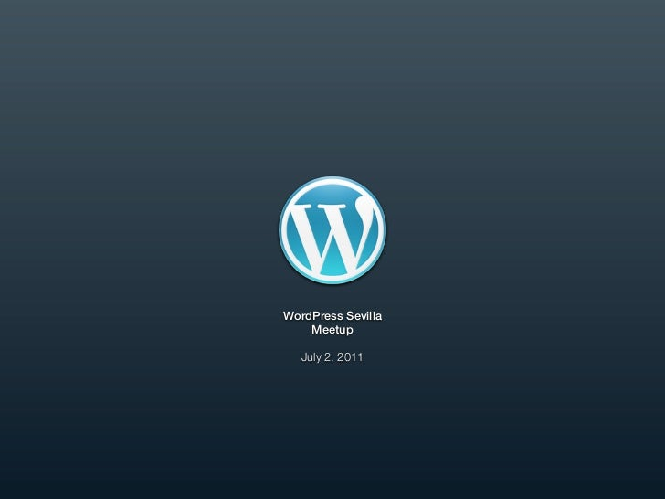 WordPress Sevilla    Meetup   July 2, 2011