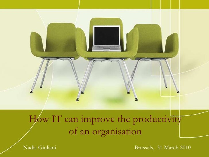 How IT can improve the productivityofanorganisation<br />Nadia Giuliani                                                   ...