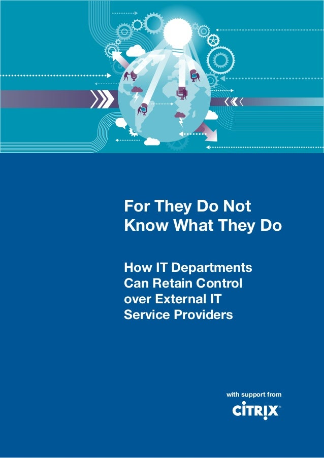 For They Do NotKnow What They DoHow IT DepartmentsCan Retain Controlover External ITService Providers              with su...