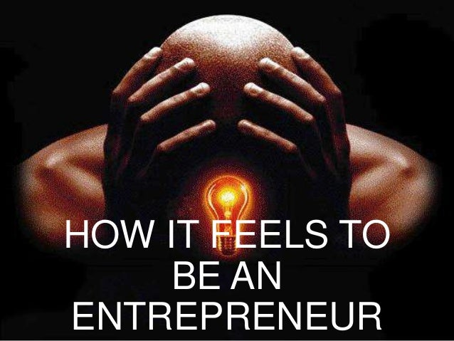 HOW IT FEELS TO BE AN ENTREPRENEUR