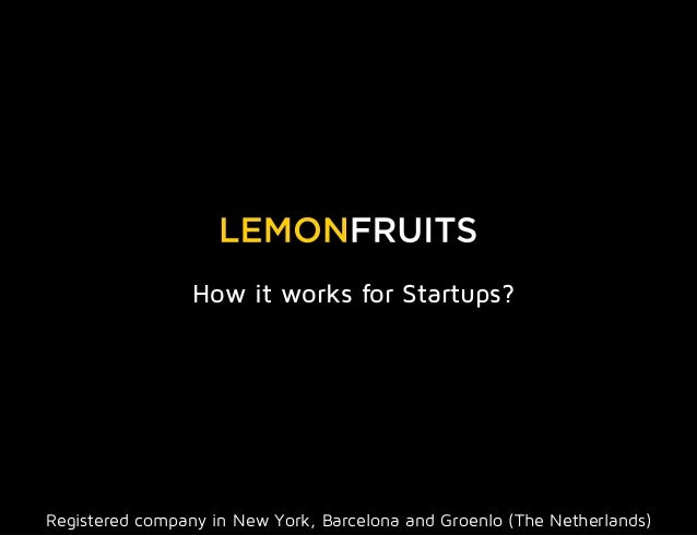 How it works for Startups?  Registered company in New York, Barcelona and Groenlo (The Netherlands)